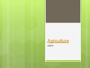 Agriculture Unit 5 Agriculture Importance Everyone of Agriculture