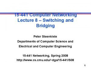 15 441 Computer Networking Lecture 8 Switching and