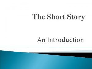 The Short Story An Introduction The Short Story