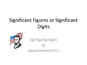 Significant Figures or Significant Digits Sig FigsSig Digits