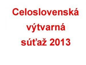 Celoslovensk vtvarn sa 2013 Tma ERVEN STUKY PREDSEDA