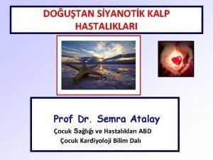DOUTAN SYANOTK KALP HASTALIKLARI Prof Dr Semra Atalay