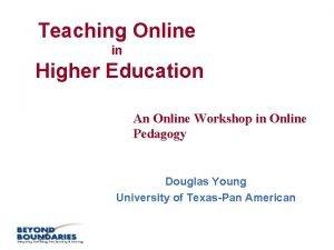 Teaching Online in Higher Education An Online Workshop