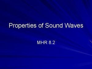 Properties of Sound Waves MHR 8 2 The