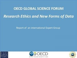 OECD GLOBAL SCIENCE FORUM Research Ethics and New