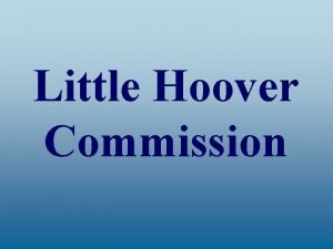 Little Hoover Commission Little Hoover Commission as an