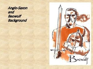 AngloSaxon and Beowulf Background Background Information 30 000
