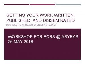 GETTING YOUR WORK WRITTEN PUBLISHED AND DISSEMINATED DR