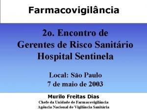 Farmacovigilncia 2 o Encontro de Gerentes de Risco