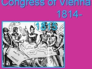 Congress of Vienna 18141815 Goals of the Congress