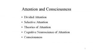 Attention and Consciousness Divided Attention Selective Attention Theories