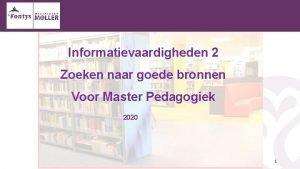 Informatievaardigheden 2 Workshop Zoeken naar goede bronnen Informatievaardigheden