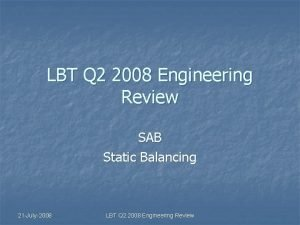 LBT Q 2 2008 Engineering Review SAB Static