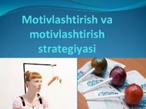 Motivlashtirish va motivlashtirish strategiyasi REJA Motivlashtirish tushunchasi Ehtiyoj