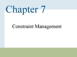 Chapter 7 Constraint Management Copyright 2010 Pearson Education