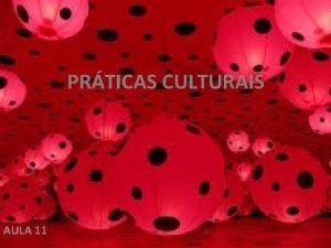 PRTICAS CULTURAIS AULA 11 Marcus Bastos https www