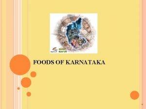 FOODS OF KARNATAKA FOOD OF KARNATAKA The Cuisine