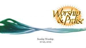 Sunday Worship 10 25 2015 Call to Worship