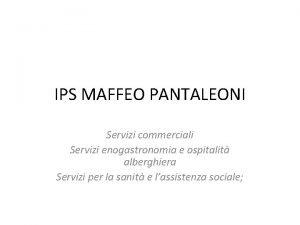 IPS MAFFEO PANTALEONI Servizi commerciali Servizi enogastronomia e