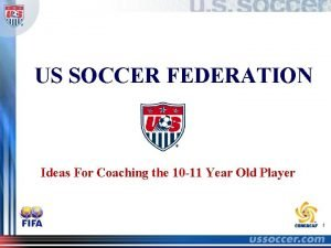 US SOCCER FEDERATION Ideas For Coaching the 10