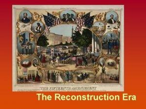The Reconstruction Era Goals of Reconstruction 1 Reunite