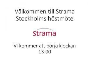 Vlkommen till Strama Stockholms hstmte Vi kommer att