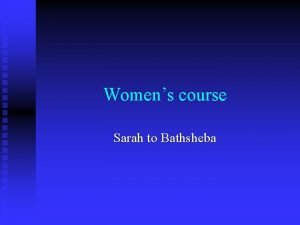 Womens course Sarah to Bathsheba Womens course Sarah