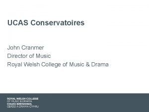 UCAS Conservatoires John Cranmer Director of Music Royal