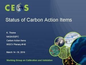 Status of Carbon Action Items K Thome NASAGSFC