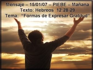 Mensaje 150107 PIEBE Maana Texto Hebreos 12 28
