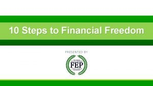 10 Steps to Financial Freedom P RESE NTED