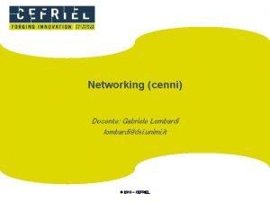Networking cenni Docente Gabriele Lombardi lombardidsi unimi it