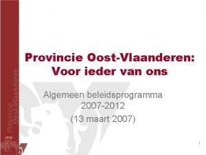 Provincie OostVlaanderen Voor ieder van ons Algemeen beleidsprogramma