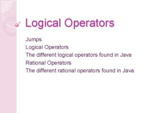 Logical Operators Jumps Logical Operators The different logical