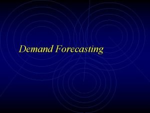 Demand Forecasting SO WHAT IS DEMAND FORECASTING 2202021