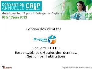 Gestion des identits Edouard SLOTTJE Responsable pole Gestion