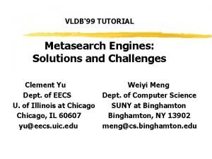 VLDB99 TUTORIAL Metasearch Engines Solutions and Challenges Clement