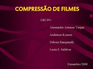 COMPRESSO DE FILMES GRUPO Alessandra Antunes Vargas Anderson
