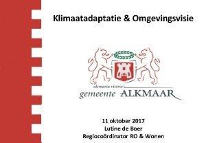 Klimaatadaptatie Omgevingsvisie 11 oktober 2017 Lutine de Boer