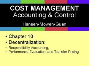 COST MANAGEMENT Accounting Control HansenMowenGuan Chapter 10 Decentralization