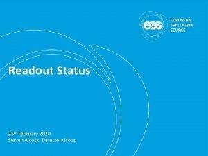Readout Status 25 th February 2020 Steven Alcock