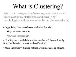 What is Clustering Also called unsupervised learning sometimes