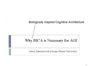 Biologically Inspired Cognitive Architecture Why BICA is Necessary