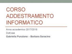 CORSO ADDESTRAMENTO INFORMATICO Anno accademico 20172018 Dott sse