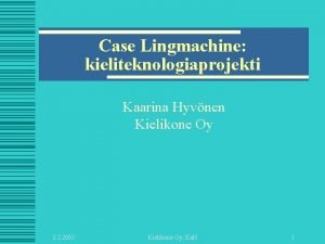 Case Lingmachine kieliteknologiaprojekti Kaarina Hyvnen Kielikone Oy 3