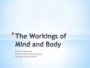 Body and Behaviour Altered States of Consciousness Sensation