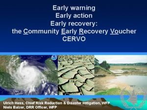 Early warning Early action Early recovery the Community