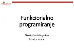 Funkcionalno programiranje kolska 201920 godina Letnji semestar Lekcija