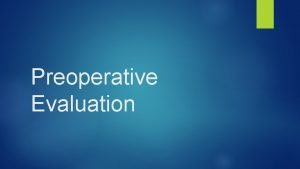 Preoperative Evaluation Preoperative Evaluation The clinical foundationframework of