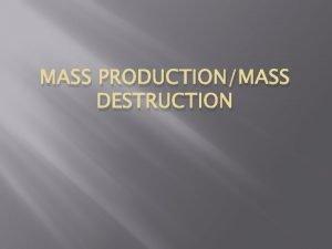 MASS PRODUCTIONMASS DESTRUCTION WWI 1914 1918 Killed more